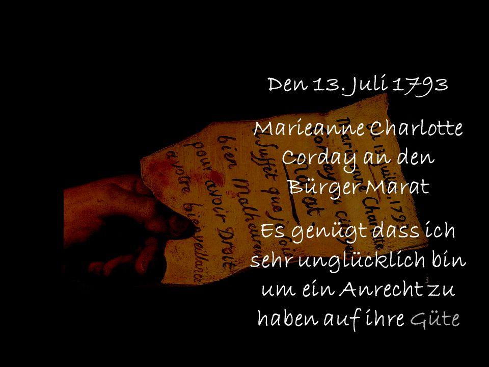 Den 13. Juli 1793 Marieanne Charlotte Corday an den Bürger Marat Es genügt dass ich sehr unglücklich bin um ein Anrecht zu haben auf ihre Güte