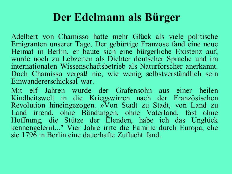 Der Edelmann als Bürger Adelbert von Chamisso hatte mehr Glück als viele politische Emigranten unserer Tage, Der gebürtige Franzose fand eine neue Hei