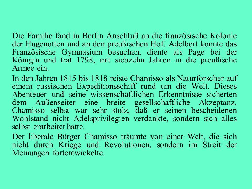 Die Familie fand in Berlin Anschluß an die französische Kolonie der Hugenotten und an den preußischen Hof. Adelbert konnte das Französische Gymnasium