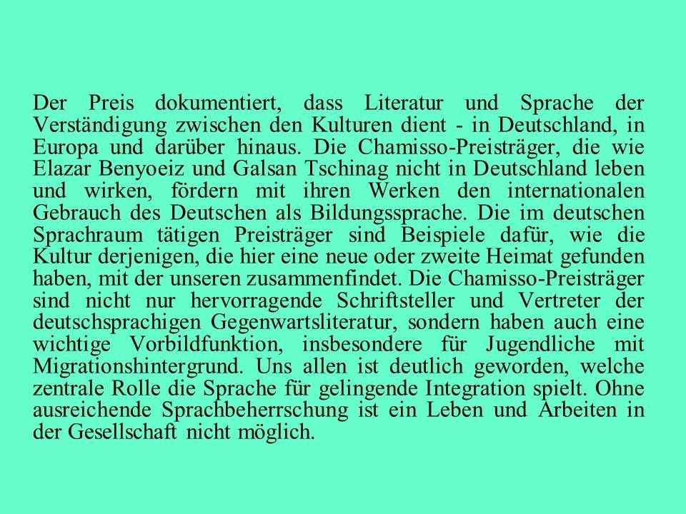 Der Preis dokumentiert, dass Literatur und Sprache der Verständigung zwischen den Kulturen dient - in Deutschland, in Europa und darüber hinaus. Die C
