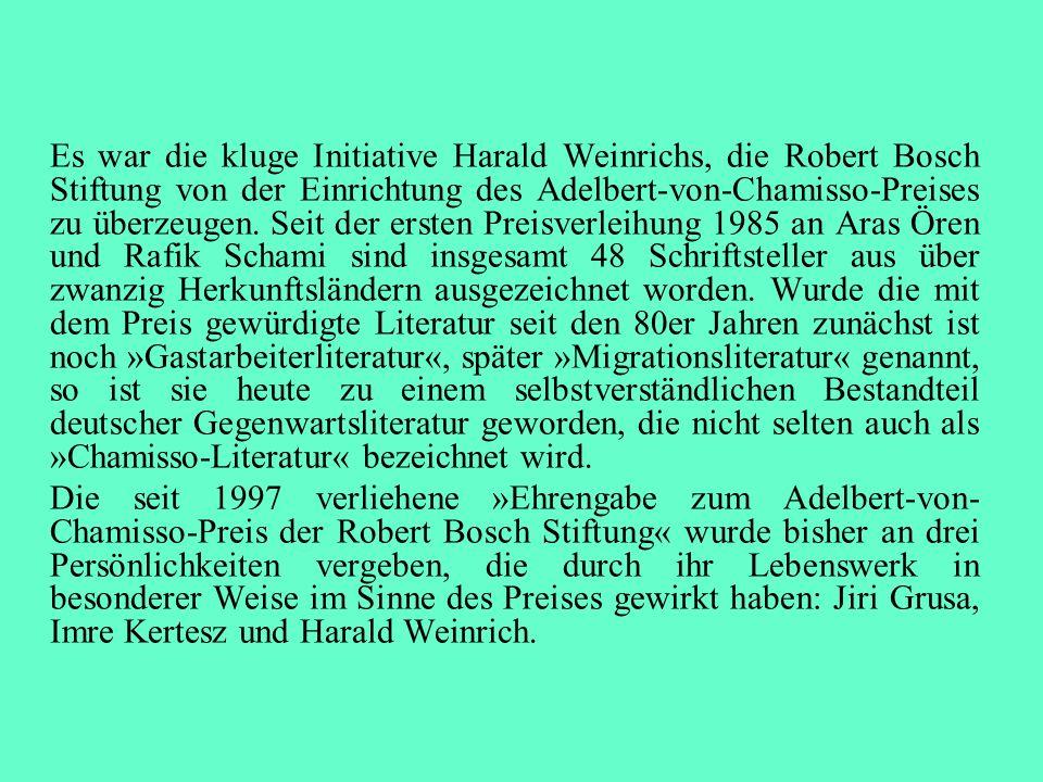 Es war die kluge Initiative Harald Weinrichs, die Robert Bosch Stiftung von der Einrichtung des Adelbert-von-Chamisso-Preises zu überzeugen. Seit der