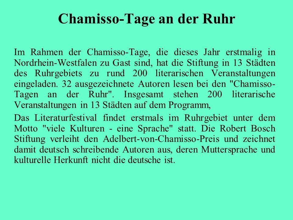 Chamisso-Tage an der Ruhr Im Rahmen der Chamisso-Tage, die dieses Jahr erstmalig in Nordrhein-Westfalen zu Gast sind, hat die Stiftung in 13 Städten d