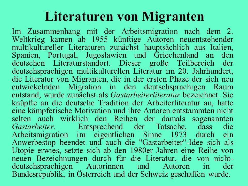 Literaturen von Migranten Im Zusammenhang mit der Arbeitsmigration nach dem 2. Weltkrieg kamen ab 1955 künftige Autoren neuentstehender multikulturell