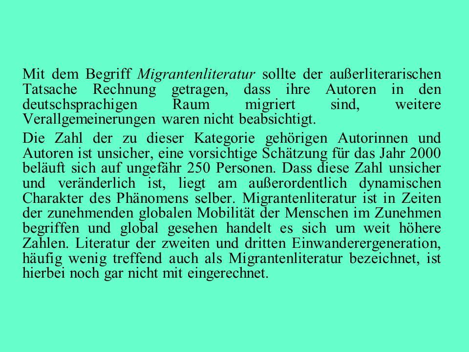 Mit dem Begriff Migrantenliteratur sollte der außerliterarischen Tatsache Rechnung getragen, dass ihre Autoren in den deutschsprachigen Raum migriert