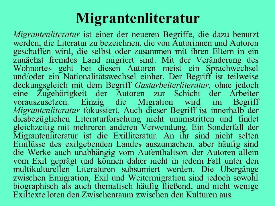 Migrantenliteratur Migrantenliteratur ist einer der neueren Begriffe, die dazu benutzt werden, die Literatur zu bezeichnen, die von Autorinnen und Aut