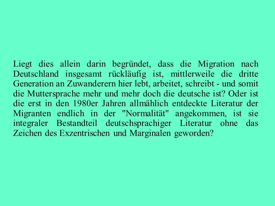 Sind sie zu fremd, bist du zu deutsch Die große Wende weg von einer Migrations- oder Ausländerliteratur wird im Jahre 2000 markiert mit zwei Anthologien: Ilija Trojanow (Hg.): Döner in Walhalla.