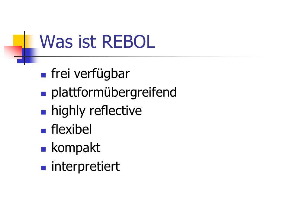 Was ist REBOL frei verfügbar plattformübergreifend highly reflective flexibel kompakt interpretiert