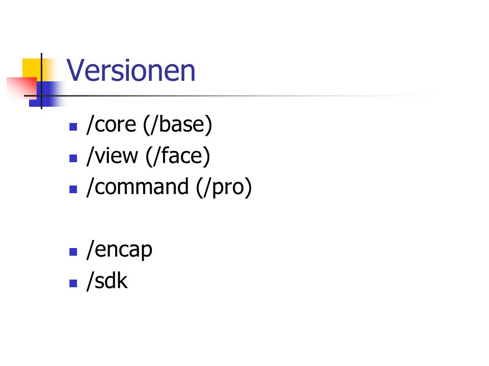 Versionen /core (/base) /view (/face) /command (/pro) /encap /sdk