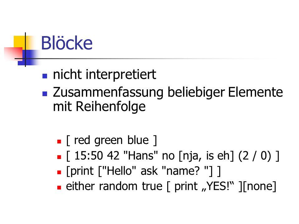 Blöcke nicht interpretiert Zusammenfassung beliebiger Elemente mit Reihenfolge [ red green blue ] [ 15:50 42 Hans no [nja, is eh] (2 / 0) ] [print [ Hello ask name.