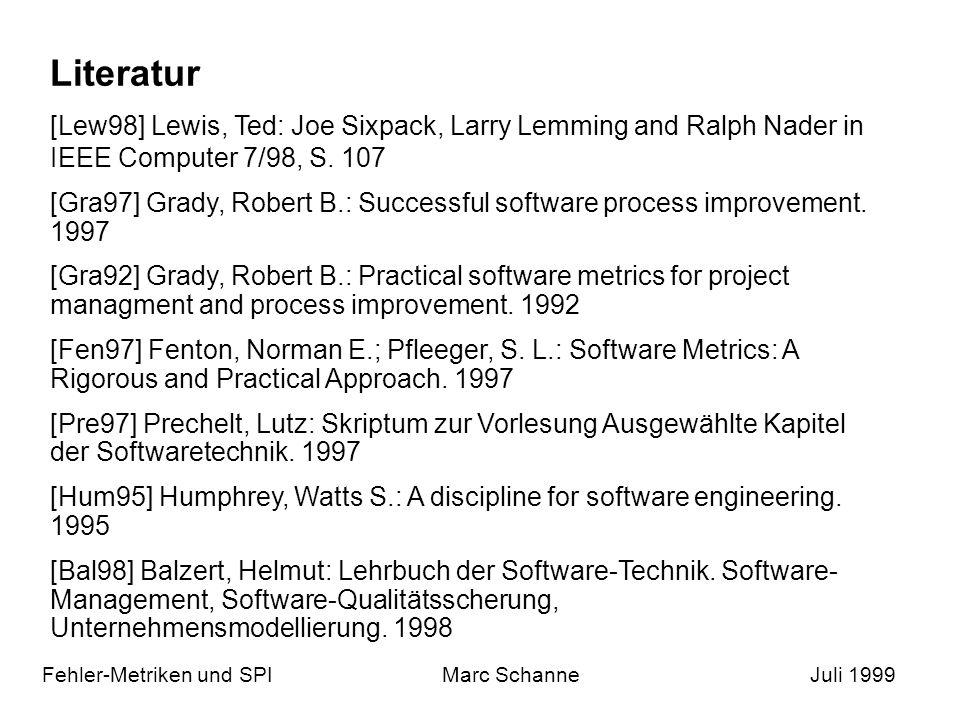 Literatur Fehler-Metriken und SPIMarc SchanneJuli 1999 [Lew98] Lewis, Ted: Joe Sixpack, Larry Lemming and Ralph Nader in IEEE Computer 7/98, S.
