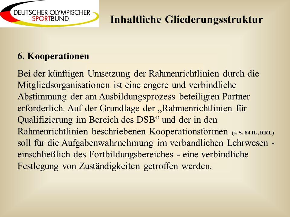 6. Kooperationen Bei der künftigen Umsetzung der Rahmenrichtlinien durch die Mitgliedsorganisationen ist eine engere und verbindliche Abstimmung der a