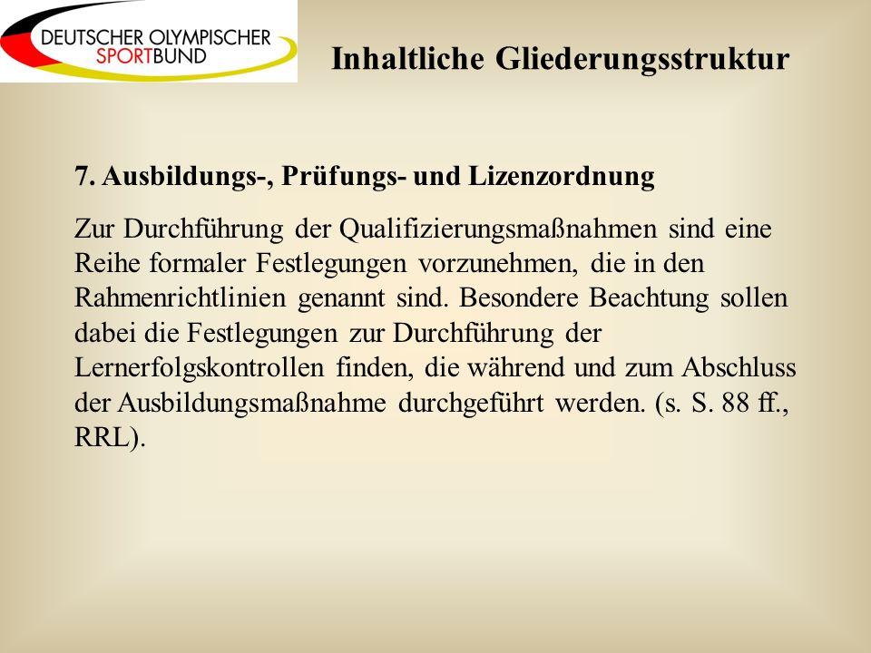 7. Ausbildungs-, Prüfungs- und Lizenzordnung Zur Durchführung der Qualifizierungsmaßnahmen sind eine Reihe formaler Festlegungen vorzunehmen, die in d