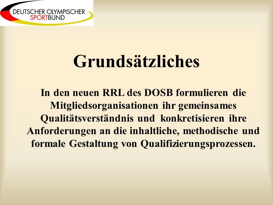 Grundsätzliches In den neuen RRL des DOSB formulieren die Mitgliedsorganisationen ihr gemeinsames Qualitätsverständnis und konkretisieren ihre Anforderungen an die inhaltliche, methodische und formale Gestaltung von Qualifizierungsprozessen.