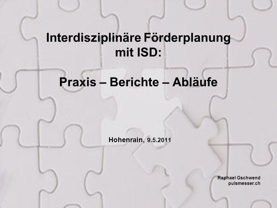 1 Interdisziplinäre Förderplanung mit ISD: Praxis – Berichte – Abläufe Hohenrain, 9.5.2011 Raphael Gschwend pulsmesser.ch