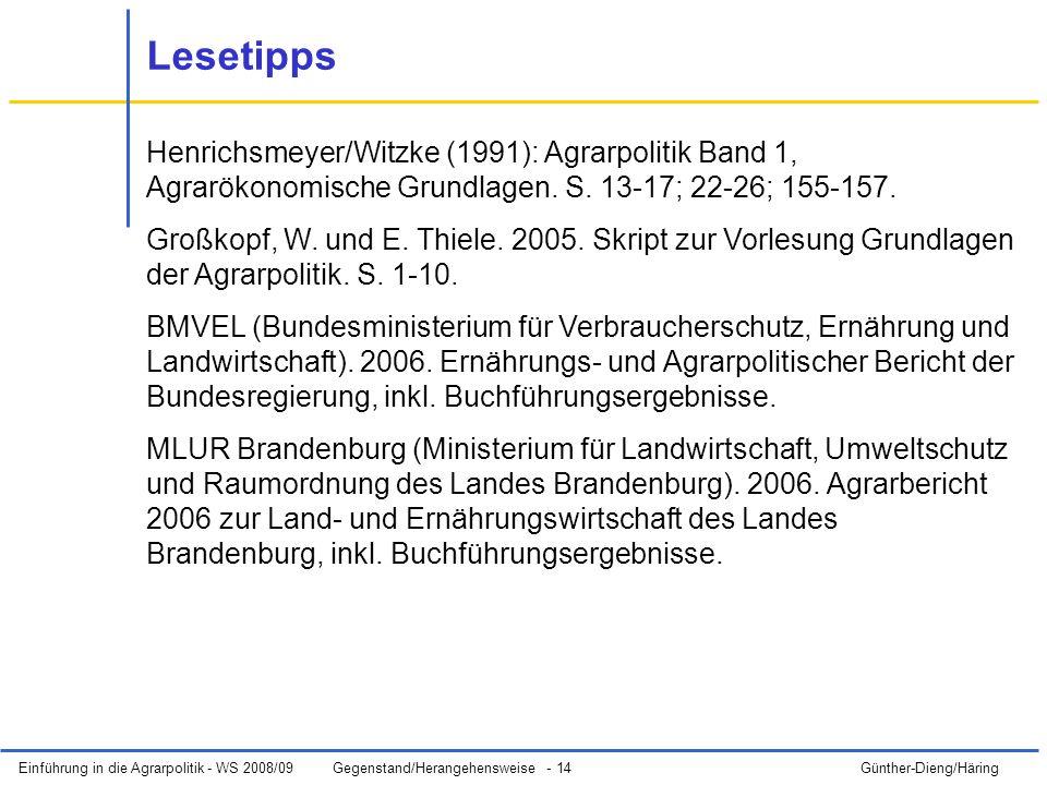 Einführung in die Agrarpolitik - WS 2008/09Gegenstand/Herangehensweise - 14 Günther-Dieng/Häring Henrichsmeyer/Witzke (1991): Agrarpolitik Band 1, Agrarökonomische Grundlagen.