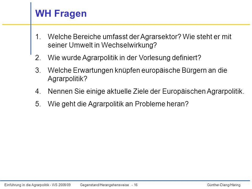 Einführung in die Agrarpolitik - WS 2008/09Gegenstand/Herangehensweise - 16 Günther-Dieng/Häring WH Fragen 1.Welche Bereiche umfasst der Agrarsektor.