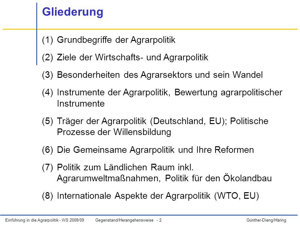 Einführung in die Agrarpolitik - WS 2008/09Gegenstand/Herangehensweise - 3 Günther-Dieng/Häring Agrarpolitik - Teil der allgemeinen Wirtschaftspolitik.
