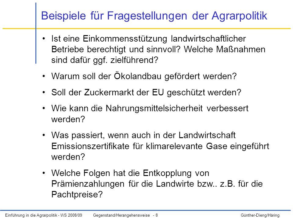 Einführung in die Agrarpolitik - WS 2008/09Gegenstand/Herangehensweise - 8 Günther-Dieng/Häring Ist eine Einkommensstützung landwirtschaftlicher Betriebe berechtigt und sinnvoll.