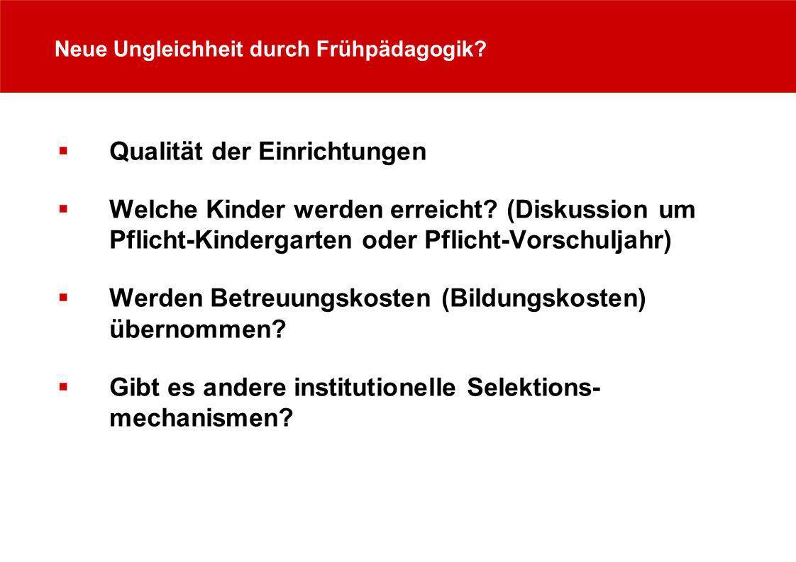 Neue Ungleichheit durch Frühpädagogik? Qualität der Einrichtungen Welche Kinder werden erreicht? (Diskussion um Pflicht-Kindergarten oder Pflicht-Vors