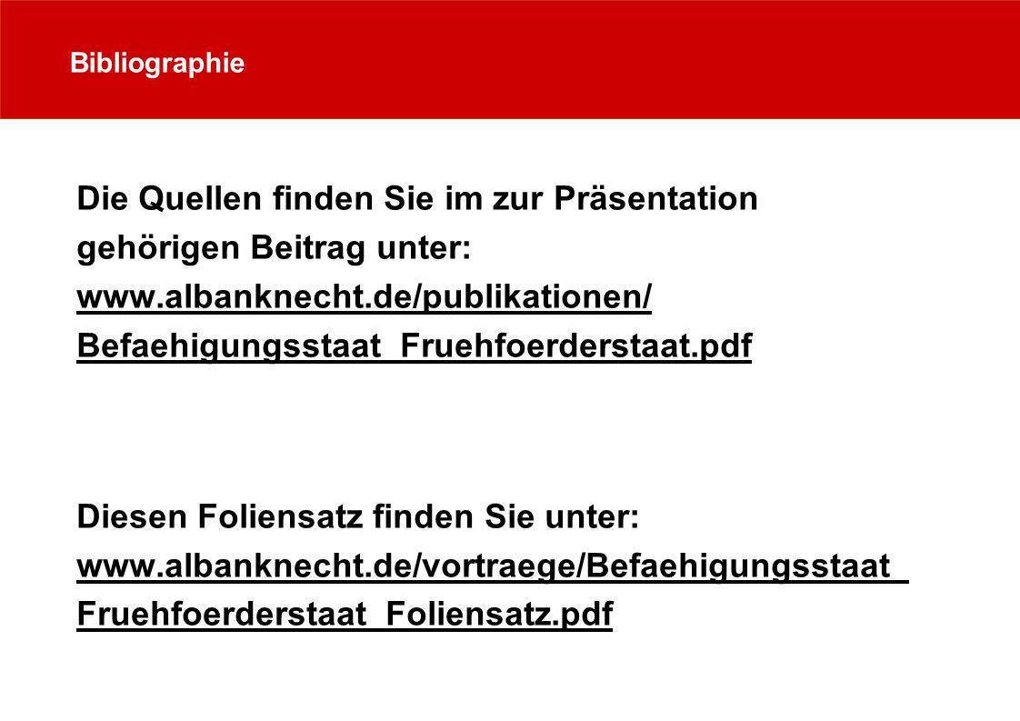 Bibliographie Die Quellen finden Sie im zur Präsentation gehörigen Beitrag unter: www.albanknecht.de/publikationen/ Befaehigungsstaat_Fruehfoerderstaa