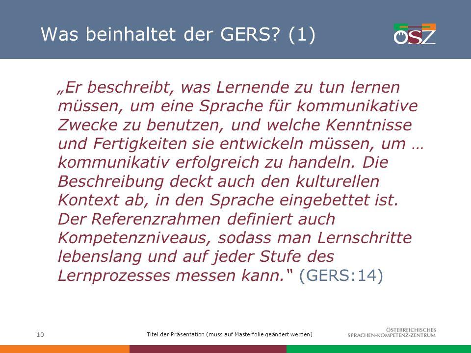 Titel der Präsentation (muss auf Masterfolie geändert werden) 10 Was beinhaltet der GERS? (1) Er beschreibt, was Lernende zu tun lernen müssen, um ein
