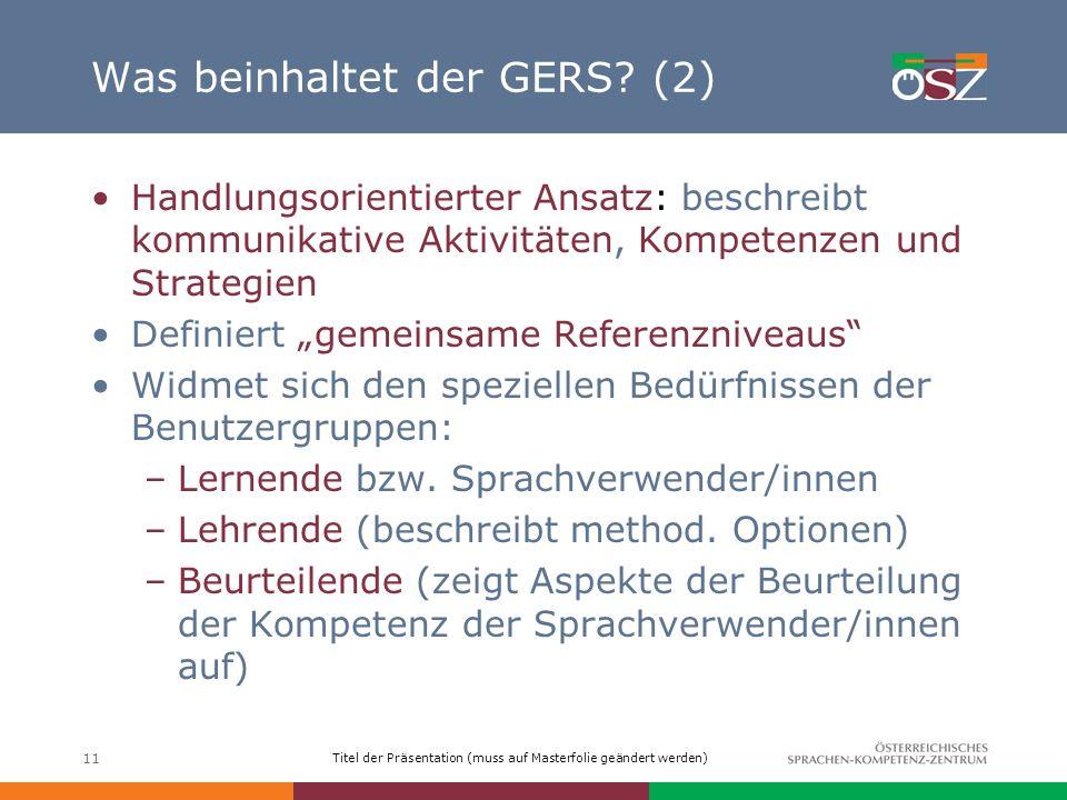 Titel der Präsentation (muss auf Masterfolie geändert werden) 11 Was beinhaltet der GERS? (2) Handlungsorientierter Ansatz: beschreibt kommunikative A