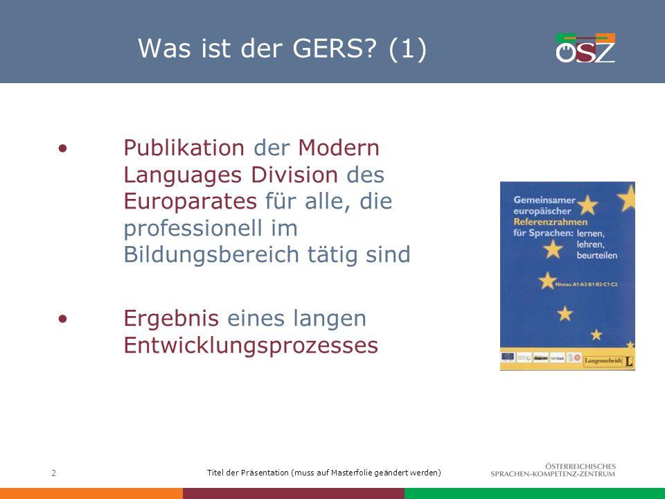 Titel der Präsentation (muss auf Masterfolie geändert werden) 2 Was ist der GERS? (1) Publikation der Modern Languages Division des Europarates für al