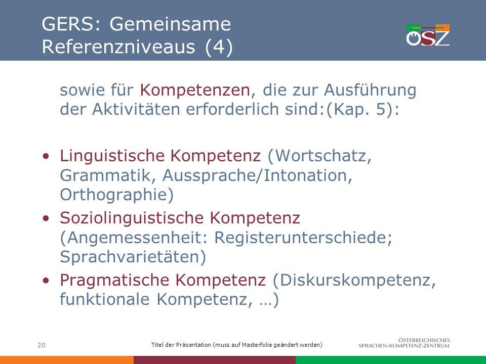 Titel der Präsentation (muss auf Masterfolie geändert werden) 20 GERS: Gemeinsame Referenzniveaus (4) sowie für Kompetenzen, die zur Ausführung der Ak