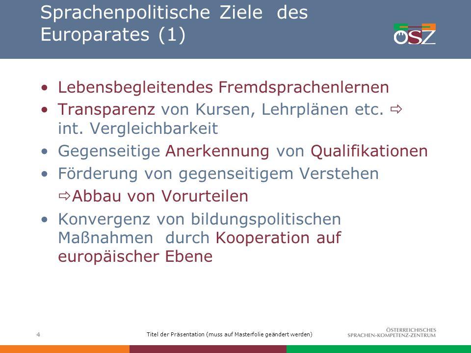 Titel der Präsentation (muss auf Masterfolie geändert werden) 4 Sprachenpolitische Ziele des Europarates (1) Lebensbegleitendes Fremdsprachenlernen Tr