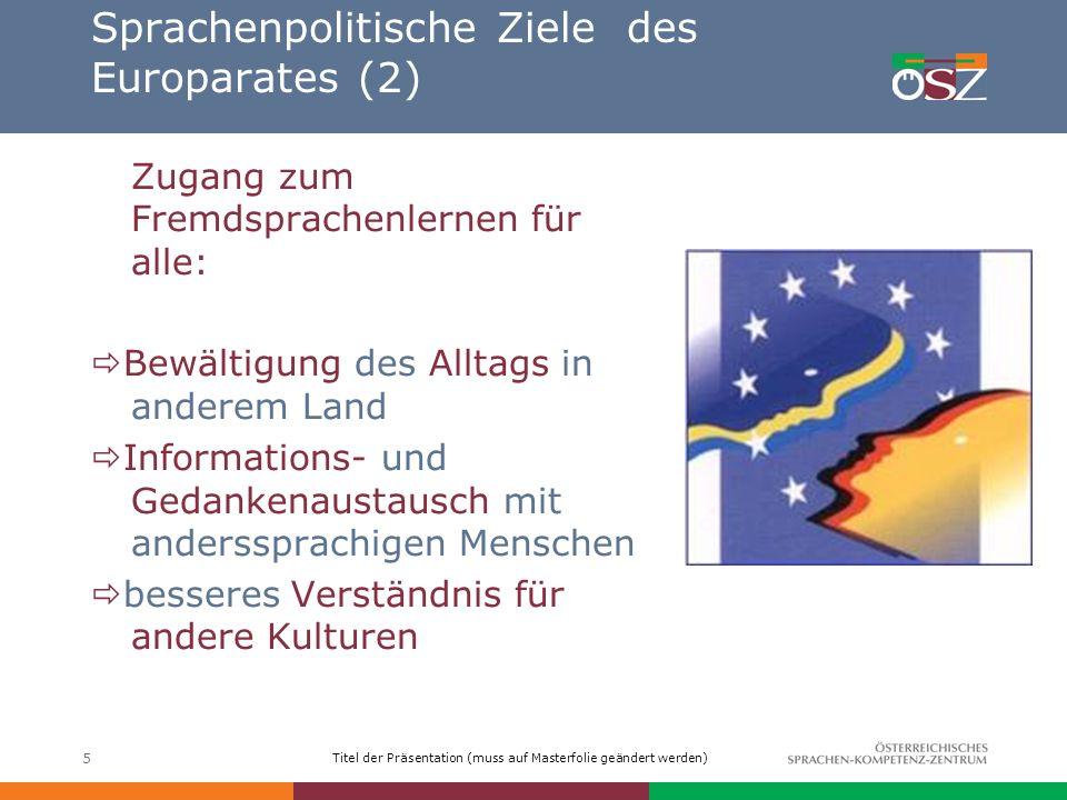 Titel der Präsentation (muss auf Masterfolie geändert werden) 6 Sprachenpolitische Ziele des Europarates (3) Förderung von Mehrsprachigkeit: Entwicklung von mehrsprachiger Kompetenz Erwerb von Teilfertigkeiten
