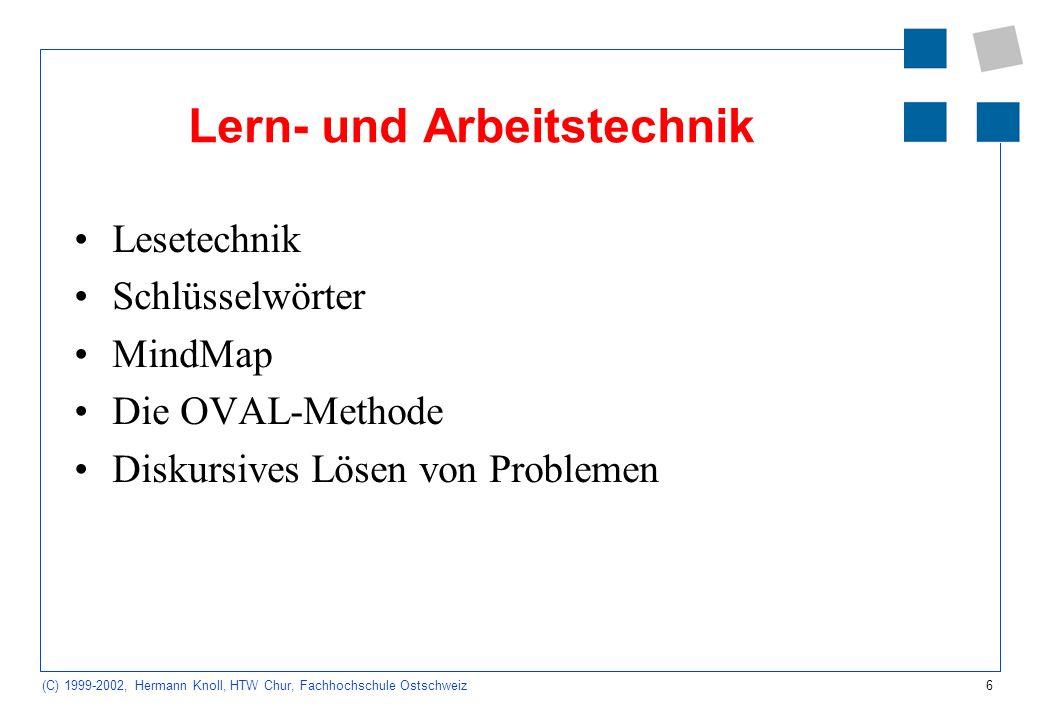 6 (C) 1999-2002, Hermann Knoll, HTW Chur, Fachhochschule Ostschweiz Lern- und Arbeitstechnik Lesetechnik Schlüsselwörter MindMap Die OVAL-Methode Diskursives Lösen von Problemen