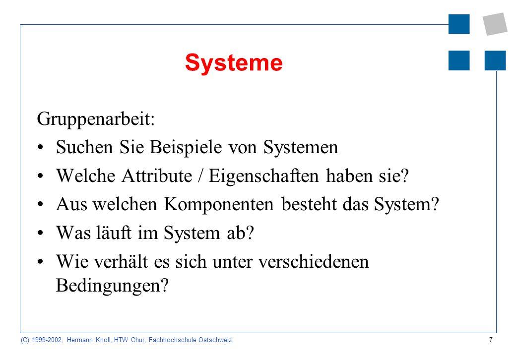 7 (C) 1999-2002, Hermann Knoll, HTW Chur, Fachhochschule Ostschweiz Systeme Gruppenarbeit: Suchen Sie Beispiele von Systemen Welche Attribute / Eigenschaften haben sie.