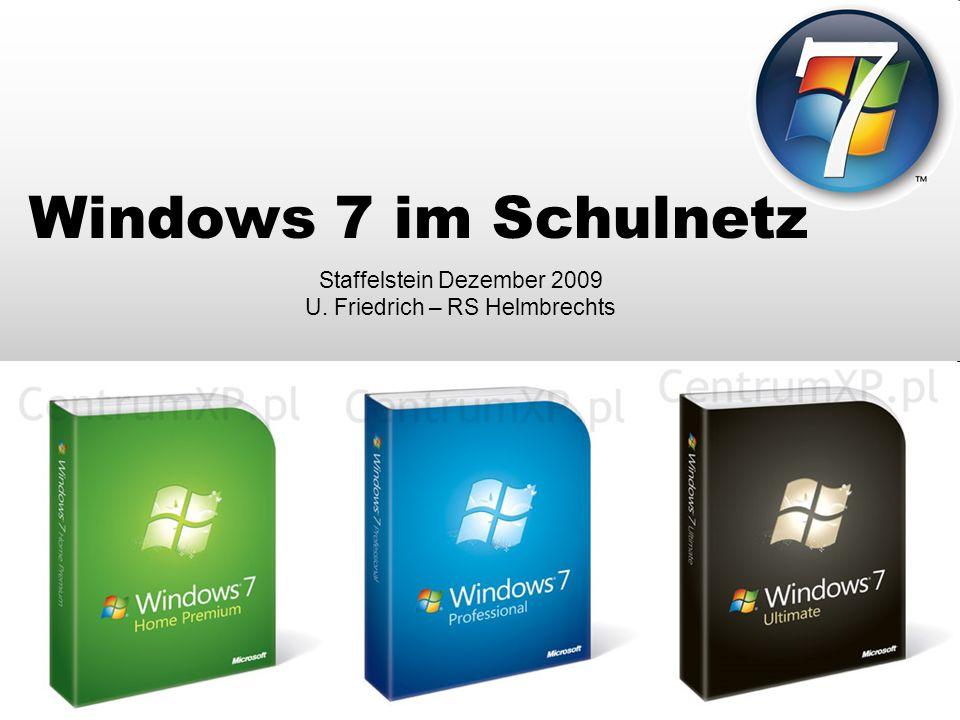 U.Friedrich – (c) 2009 Windows 7 im Schulnetz Staffelstein Dezember 2009 U.