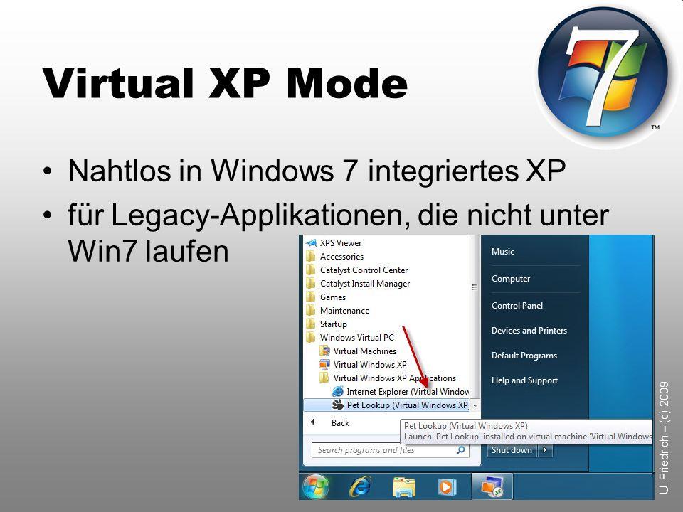 Virtual XP Mode Nahtlos in Windows 7 integriertes XP für Legacy-Applikationen, die nicht unter Win7 laufen
