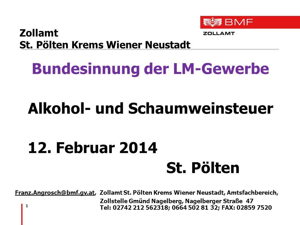 1 Zollamt St. Pölten Krems Wiener Neustadt Bundesinnung der LM-Gewerbe Alkohol- und Schaumweinsteuer 12. Februar 2014 St. Pölten Franz.Angrosch@bmf.gv