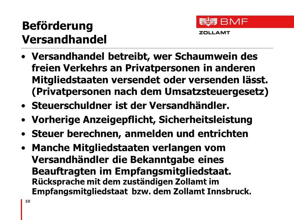 10 Beförderung Versandhandel Versandhandel betreibt, wer Schaumwein des freien Verkehrs an Privatpersonen in anderen Mitgliedstaaten versendet oder ve