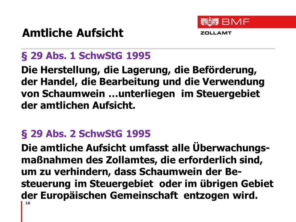16 Amtliche Aufsicht § 29 Abs. 1 SchwStG 1995 Die Herstellung, die Lagerung, die Beförderung, der Handel, die Bearbeitung und die Verwendung von Schau