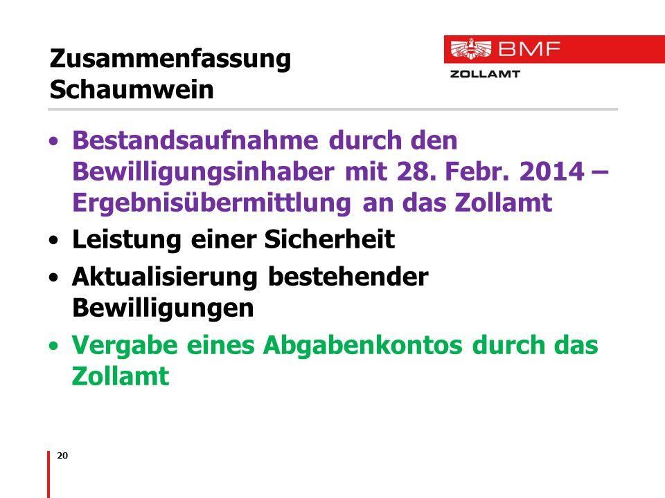 20 Zusammenfassung Schaumwein Bestandsaufnahme durch den Bewilligungsinhaber mit 28. Febr. 2014 – Ergebnisübermittlung an das Zollamt Leistung einer S