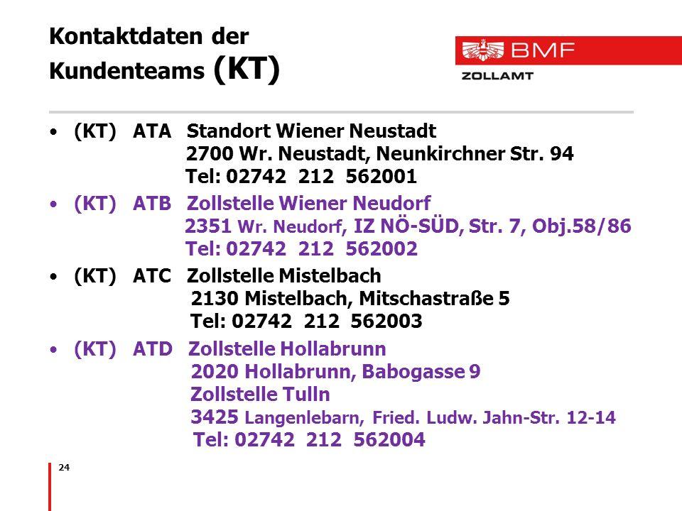 Kontaktdaten der Kundenteams (KT) (KT) ATA Standort Wiener Neustadt 2700 Wr. Neustadt, Neunkirchner Str. 94 Tel: 02742 212 562001 (KT) ATB Zollstelle