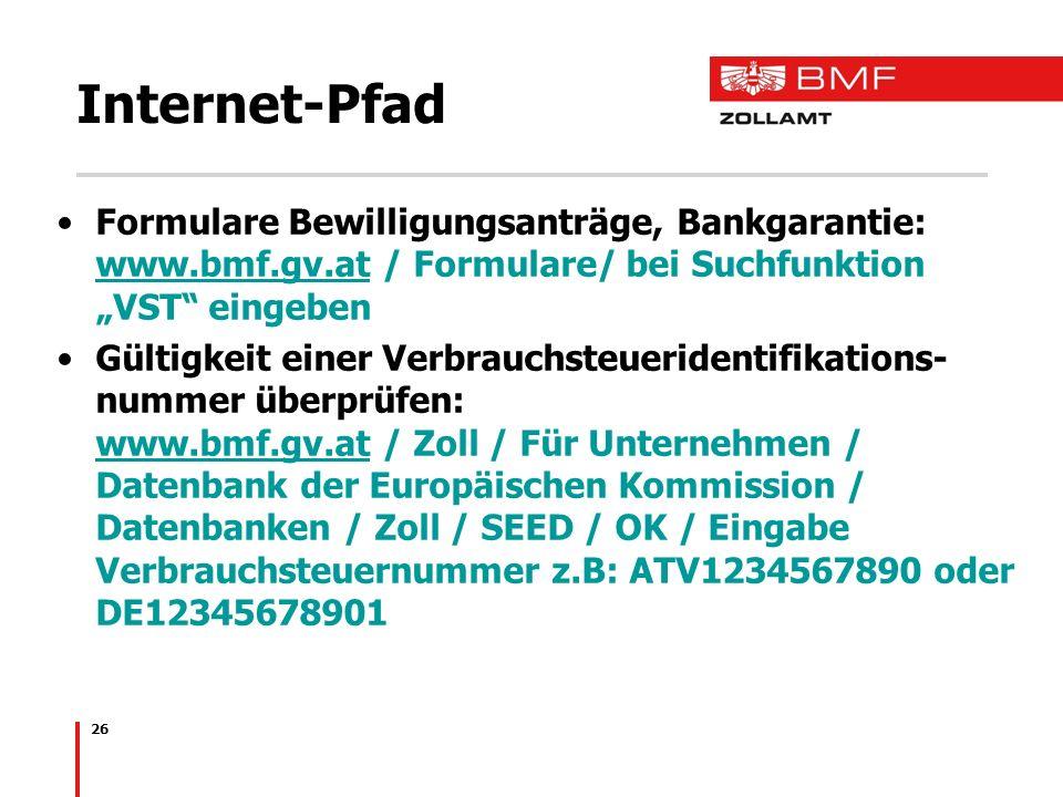 26 Internet-Pfad Formulare Bewilligungsanträge, Bankgarantie: www.bmf.gv.at / Formulare/ bei Suchfunktion VST eingeben www.bmf.gv.at Gültigkeit einer