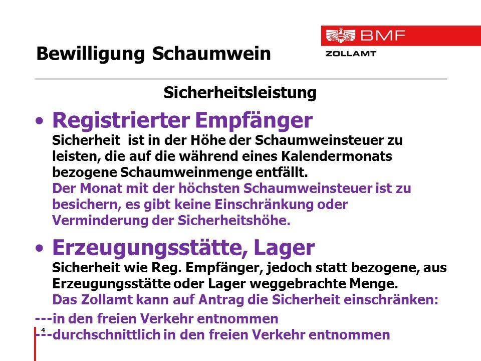 4 Bewilligung Schaumwein Sicherheitsleistung Registrierter Empfänger Sicherheit ist in der Höhe der Schaumweinsteuer zu leisten, die auf die während e