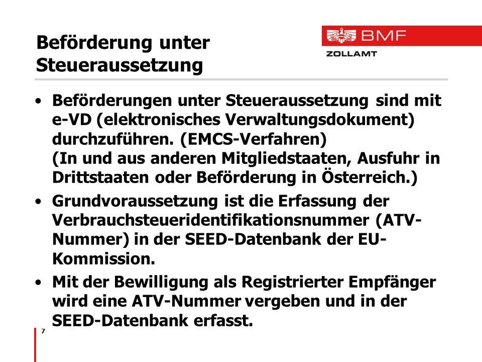 7 Beförderung unter Steueraussetzung Beförderungen unter Steueraussetzung sind mit e-VD (elektronisches Verwaltungsdokument) durchzuführen. (EMCS-Verf