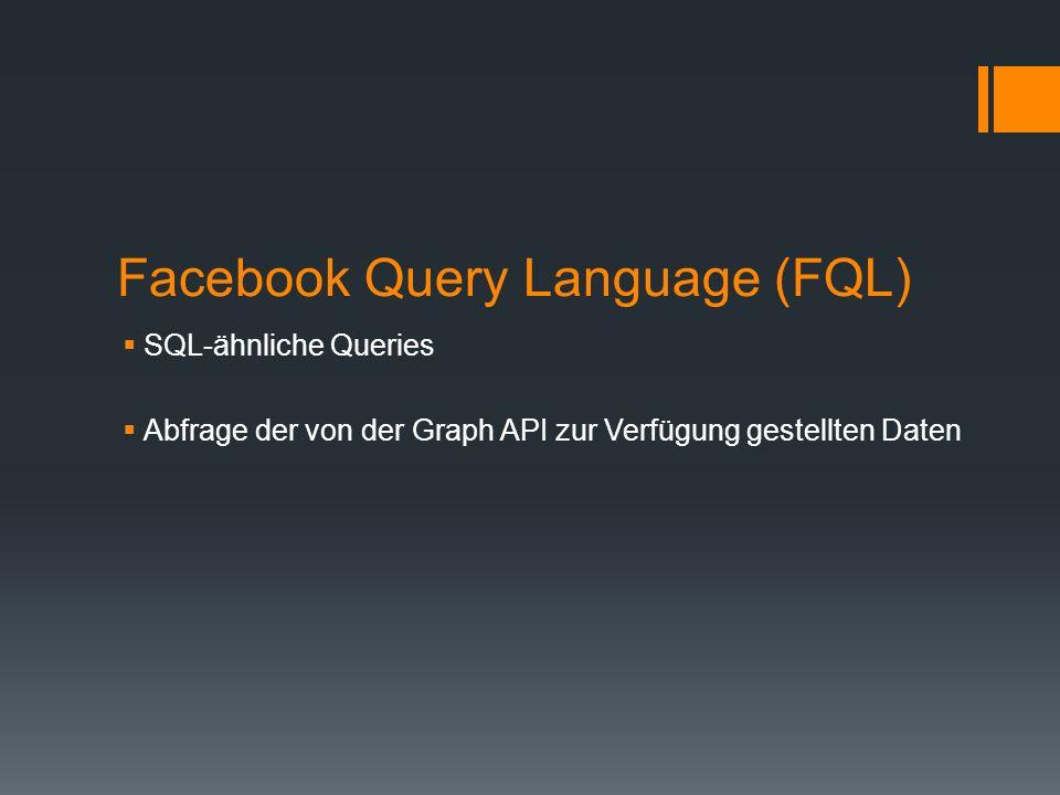 Facebook Query Language (FQL) SQL-ähnliche Queries Abfrage der von der Graph API zur Verfügung gestellten Daten