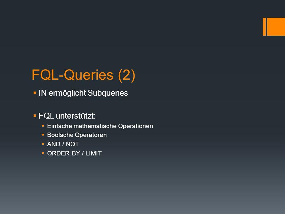 FQL-Queries (2) IN ermöglicht Subqueries FQL unterstützt: Einfache mathematische Operationen Boolsche Operatoren AND / NOT ORDER BY / LIMIT