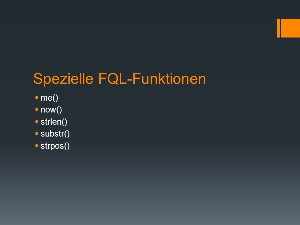 Spezielle FQL-Funktionen me() now() strlen() substr() strpos()