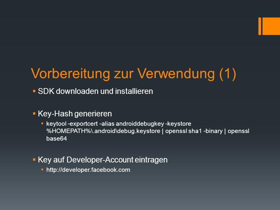 Vorbereitung zur Verwendung (1) SDK downloaden und installieren Key-Hash generieren keytool -exportcert -alias androiddebugkey -keystore %HOMEPATH%\.a