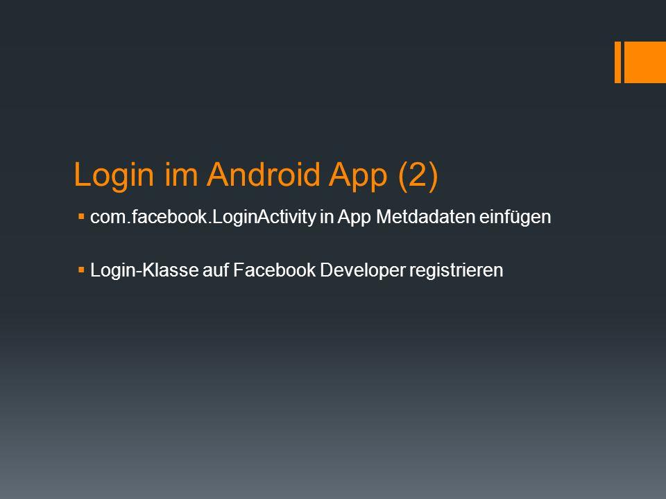 Login im Android App (2) com.facebook.LoginActivity in App Metdadaten einfügen Login-Klasse auf Facebook Developer registrieren