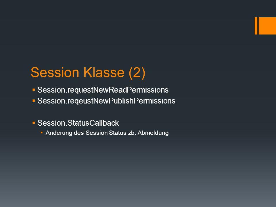 Session Klasse (2) Session.requestNewReadPermissions Session.reqeustNewPublishPermissions Session.StatusCallback Änderung des Session Status zb: Abmel