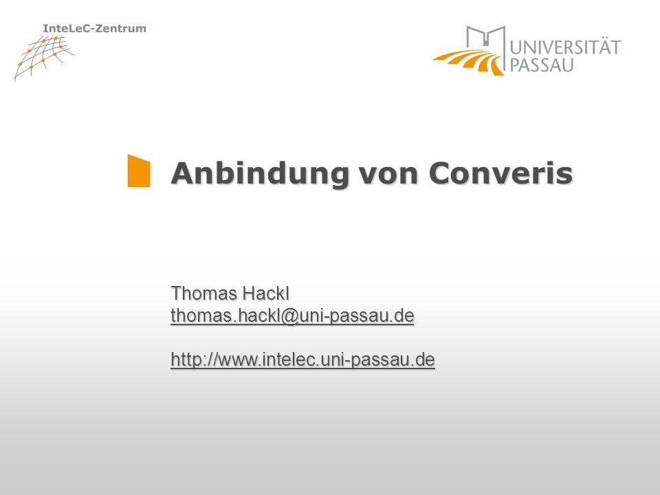 Anbindung von Converis Thomas Hackl thomas.hackl@uni-passau.de http://www.intelec.uni-passau.de