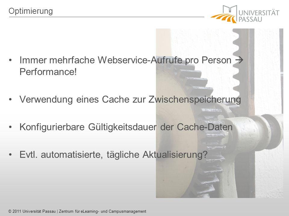 © 2011 Universität Passau | Zentrum für eLearning- und Campusmanagement Optimierung Immer mehrfache Webservice-Aufrufe pro Person Performance.